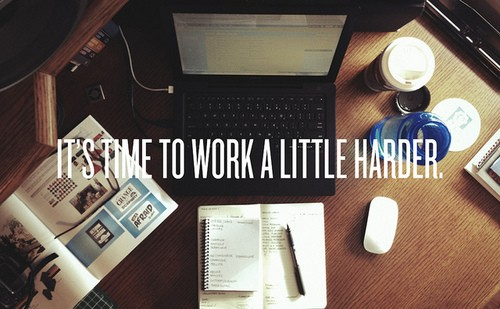 Its Time To Work A Little Harder